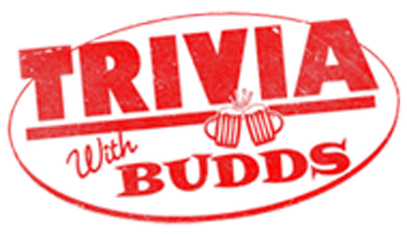 Trivia With Budds 7pm Every Night!